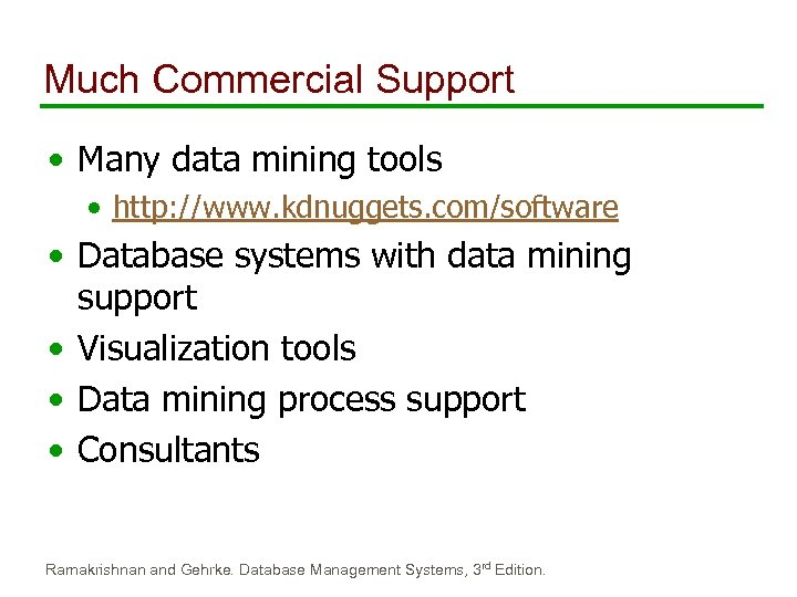Much Commercial Support • Many data mining tools • http: //www. kdnuggets. com/software •