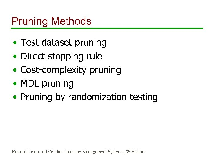 Pruning Methods • • • Test dataset pruning Direct stopping rule Cost-complexity pruning MDL