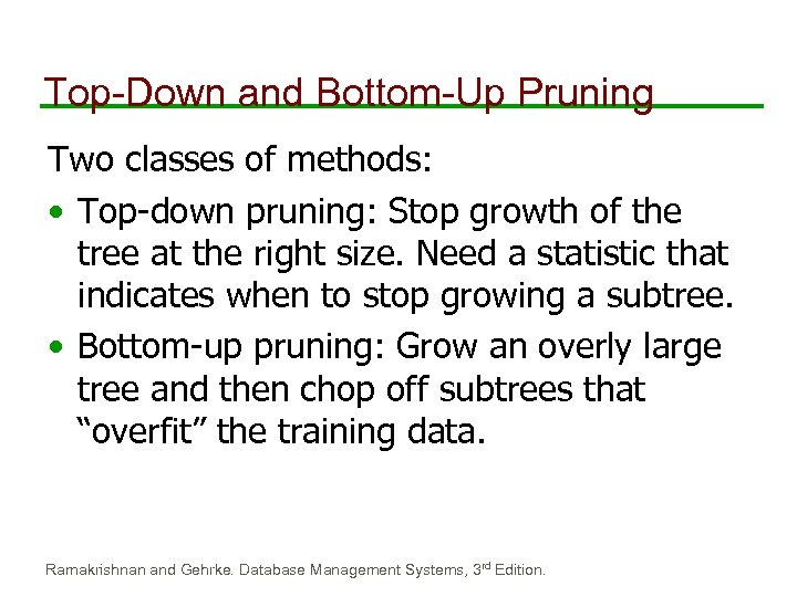 Top-Down and Bottom-Up Pruning Two classes of methods: • Top-down pruning: Stop growth of