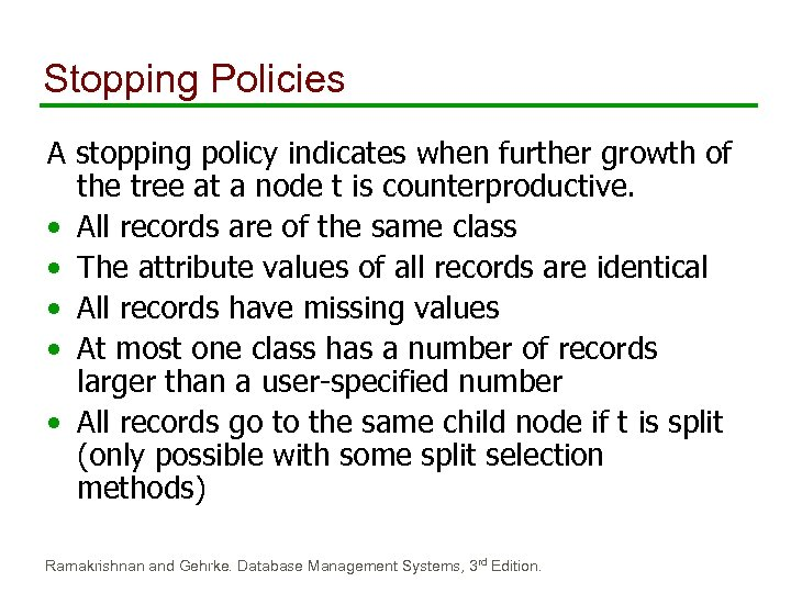 Stopping Policies A stopping policy indicates when further growth of the tree at a