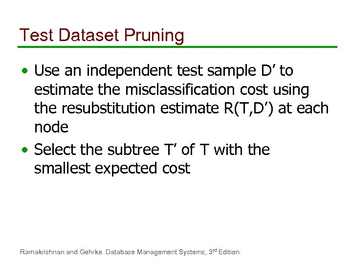 Test Dataset Pruning • Use an independent test sample D' to estimate the misclassification