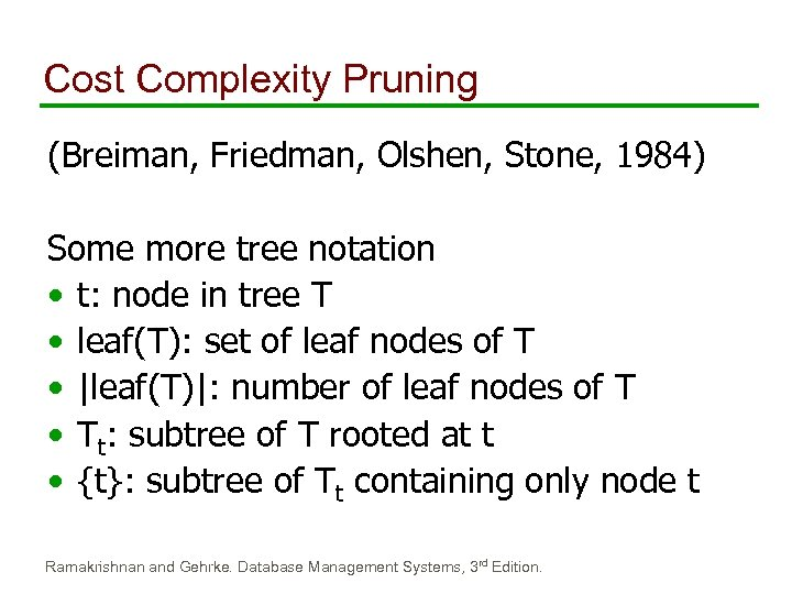 Cost Complexity Pruning (Breiman, Friedman, Olshen, Stone, 1984) Some more tree notation • t: