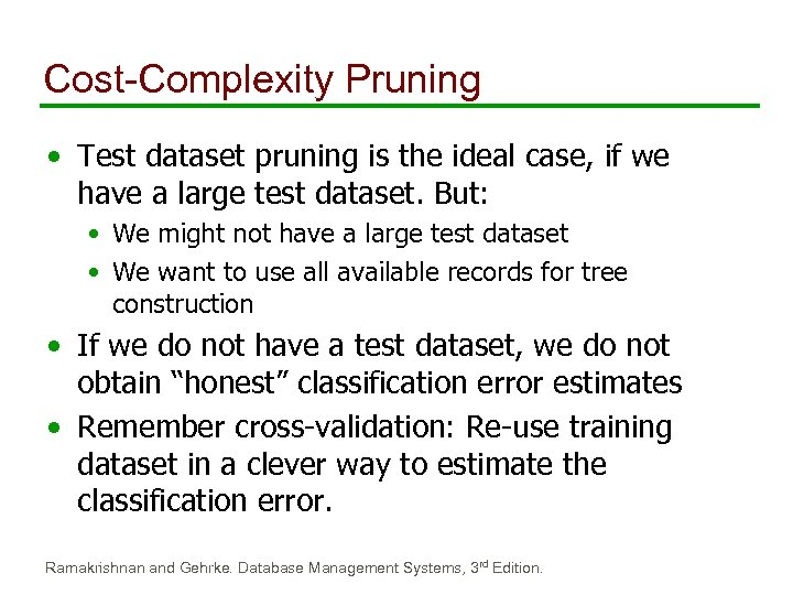 Cost-Complexity Pruning • Test dataset pruning is the ideal case, if we have a