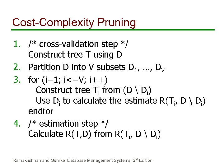Cost-Complexity Pruning 1. /* cross-validation step */ Construct tree T using D 2. Partition