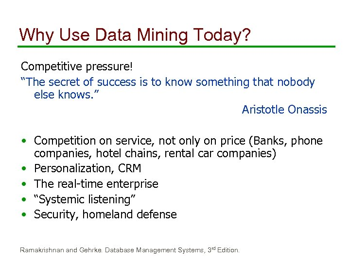 "Why Use Data Mining Today? Competitive pressure! ""The secret of success is to know"