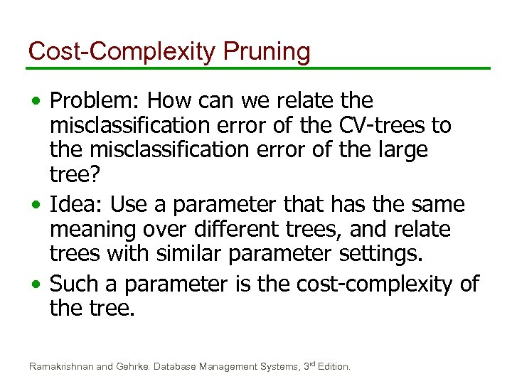 Cost-Complexity Pruning • Problem: How can we relate the misclassification error of the CV-trees