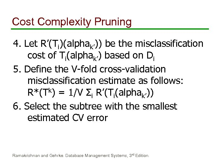 Cost Complexity Pruning 4. Let R'(Ti)(alphak')) be the misclassification cost of Ti(alphak') based on