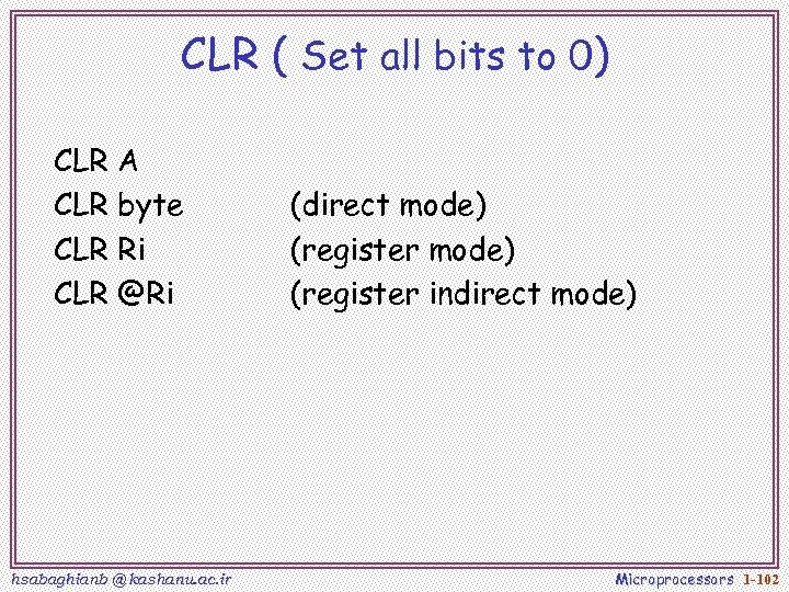 CLR ( Set all bits to 0) CLR A CLR byte CLR Ri CLR
