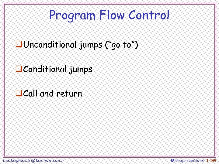"""Program Flow Control q Unconditional jumps (""""go to"""") q Conditional jumps q Call and"""