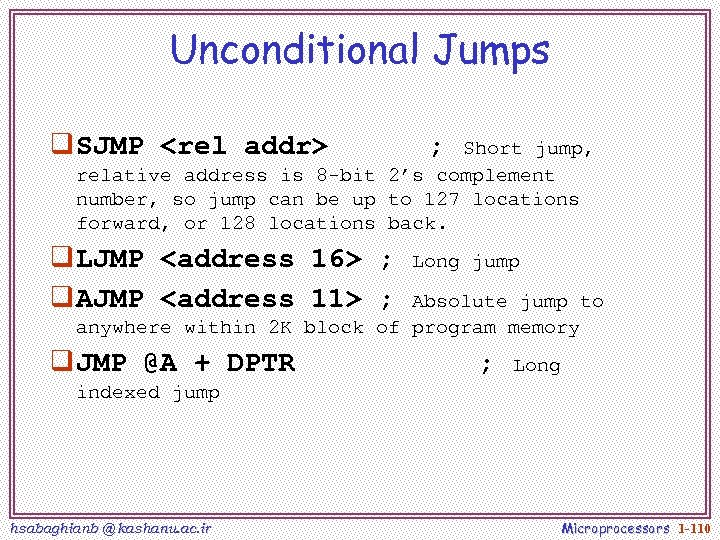 Unconditional Jumps q SJMP <rel addr> ; Short jump, relative address is 8 -bit