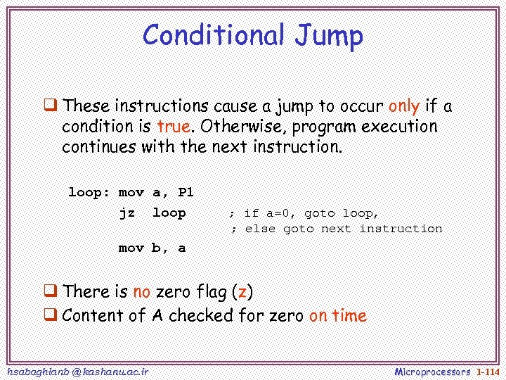 Conditional Jump q These instructions cause a jump to occur only if a condition