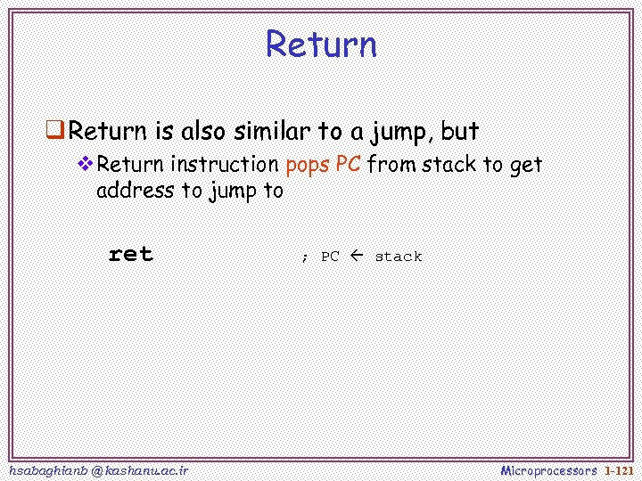 Return q Return is also similar to a jump, but v. Return instruction pops