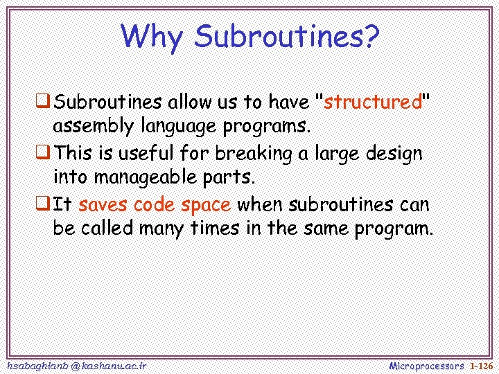 Why Subroutines? q Subroutines allow us to have