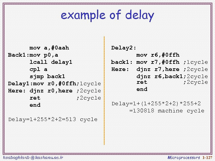 example of delay mov a, #0 aah Back 1: mov p 0, a lcall