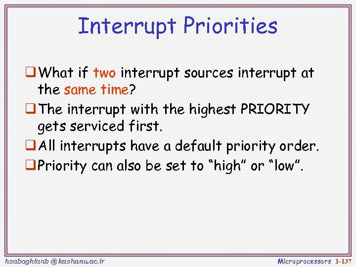 Interrupt Priorities q What if two interrupt sources interrupt at the same time? q