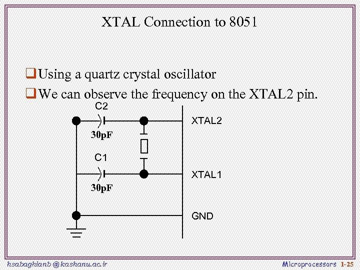 XTAL Connection to 8051 q Using a quartz crystal oscillator q We can observe