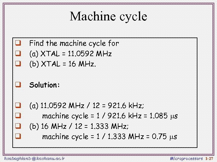 Machine cycle q q q Find the machine cycle for (a) XTAL = 11.
