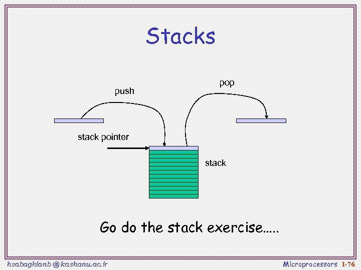 Stacks push pop stack pointer stack Go do the stack exercise…. . hsabaghianb @