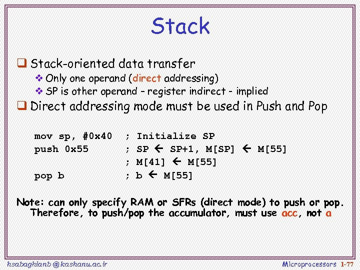 Stack q Stack-oriented data transfer v Only one operand (direct addressing) v SP is