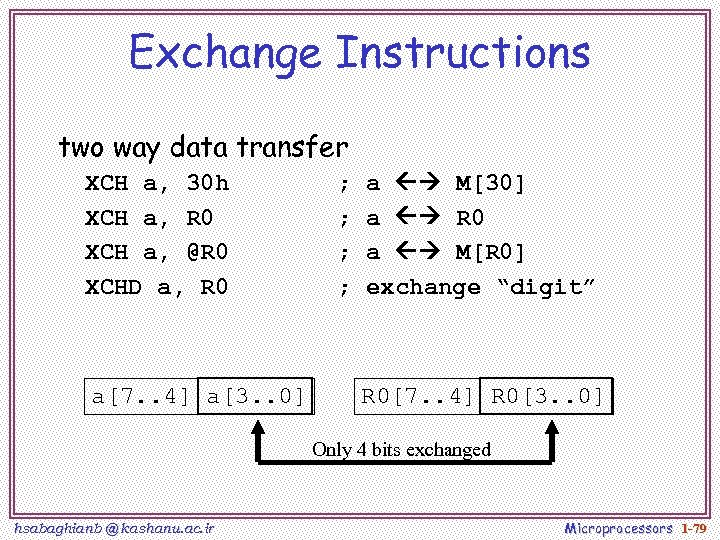 Exchange Instructions two way data transfer XCH a, 30 h XCH a, R 0