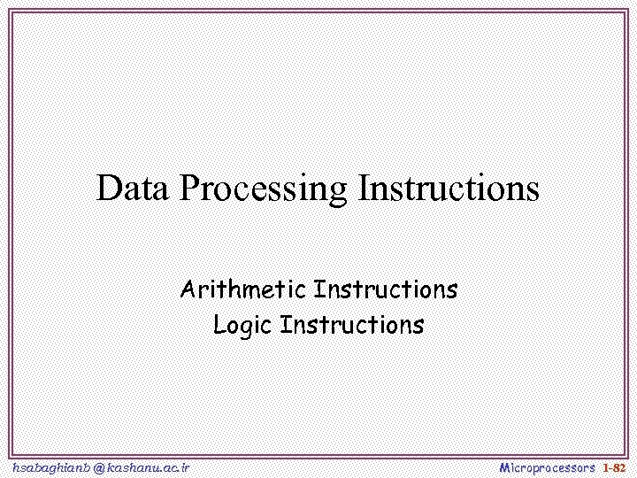 Data Processing Instructions Arithmetic Instructions Logic Instructions hsabaghianb @ kashanu. ac. ir Microprocessors 1