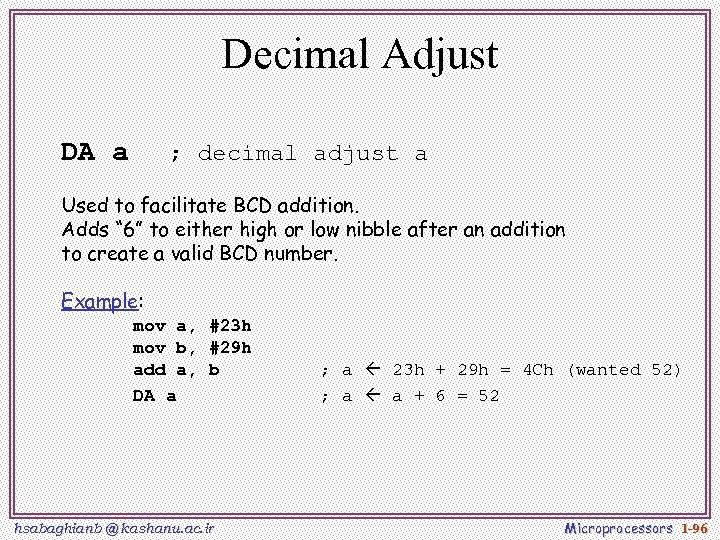 Decimal Adjust DA a ; decimal adjust a Used to facilitate BCD addition. Adds