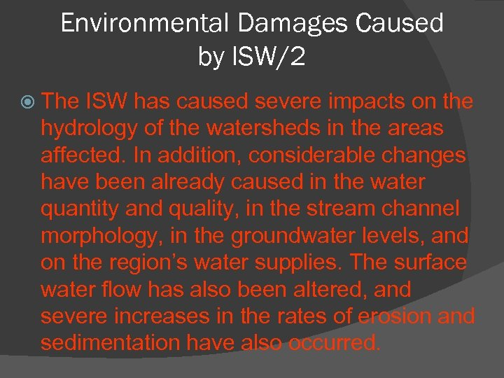 Environmental Damages Caused by ISW/2 The ISW has caused severe impacts on the hydrology