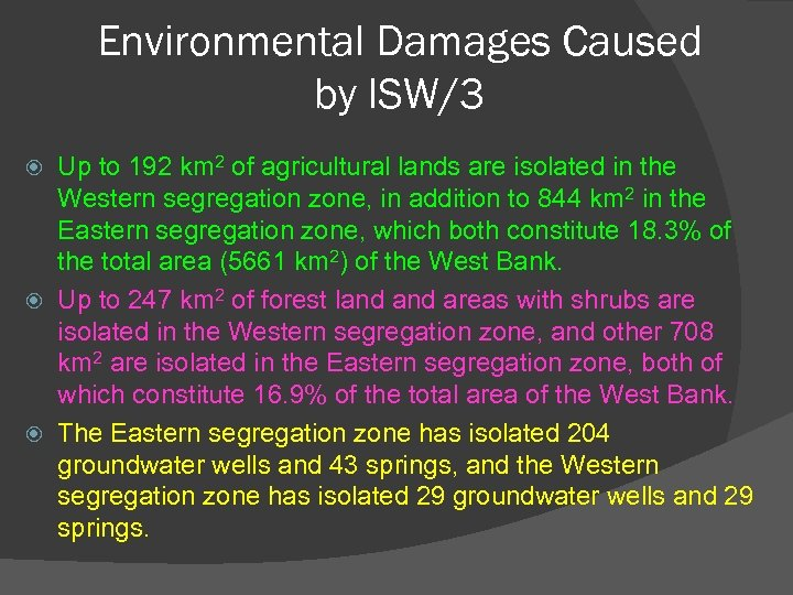 Environmental Damages Caused by ISW/3 Up to 192 km 2 of agricultural lands are