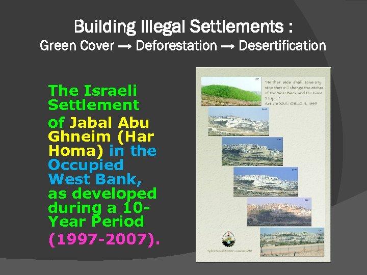 Building Illegal Settlements : Green Cover → Deforestation → Desertification The Israeli Settlement of