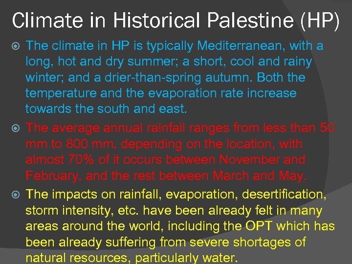 Climate in Historical Palestine (HP) The climate in HP is typically Mediterranean, with a