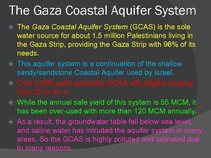 The Gaza Coastal Aquifer System The Gaza Coastal Aquifer System (GCAS) is the sole