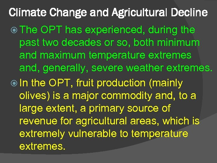 Climate Change and Agricultural Decline The OPT has experienced, during the past two decades