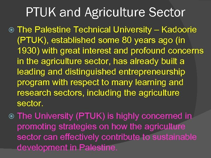 PTUK and Agriculture Sector The Palestine Technical University – Kadoorie (PTUK), established some 80