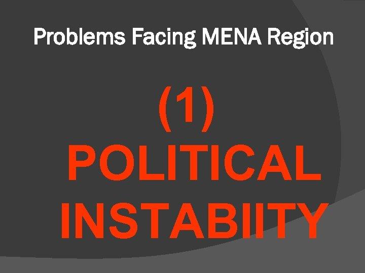 Problems Facing MENA Region (1) POLITICAL INSTABIITY