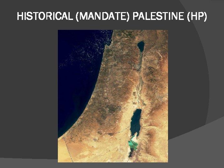 HISTORICAL (MANDATE) PALESTINE (HP)