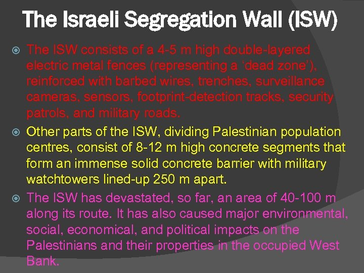 The Israeli Segregation Wall (ISW) The ISW consists of a 4 -5 m high