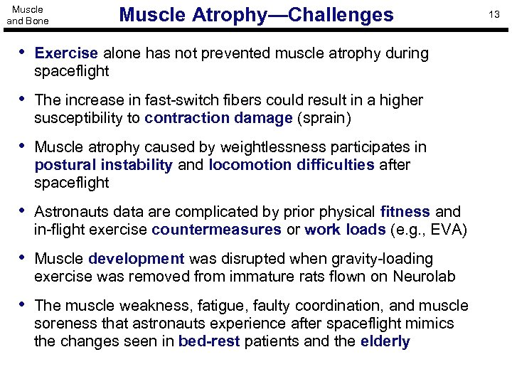 Muscle and Bone Muscle Atrophy—Challenges • Exercise alone has not prevented muscle atrophy during