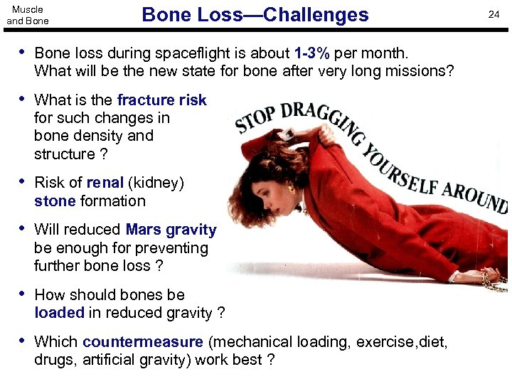 Muscle and Bone Loss—Challenges • Bone loss during spaceflight is about 1 -3% per