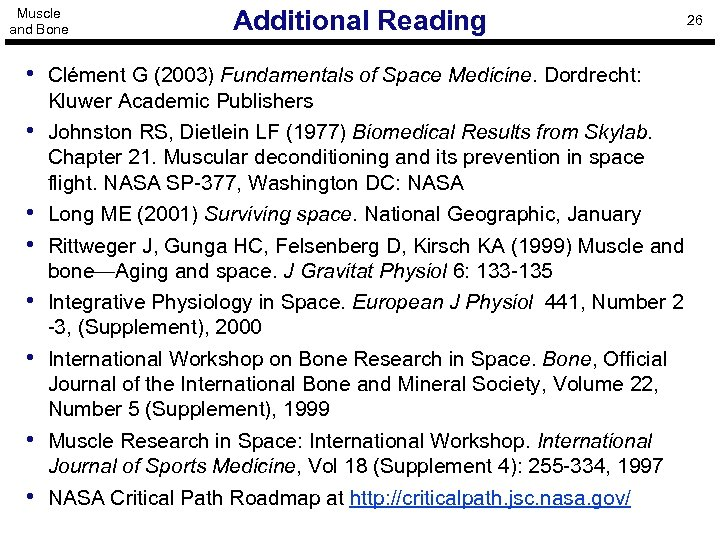 Muscle and Bone Additional Reading • Clément G (2003) Fundamentals of Space Medicine. Dordrecht:
