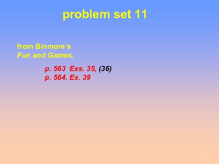 problem set 11 from Binmore's Fun and Games. p. 563 Exs. 35, (36) p.