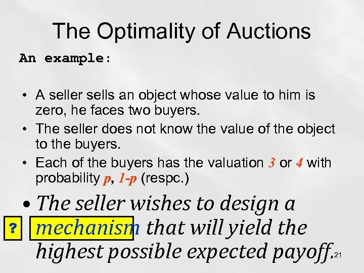 The Optimality of Auctions An example: • A seller sells an object whose value
