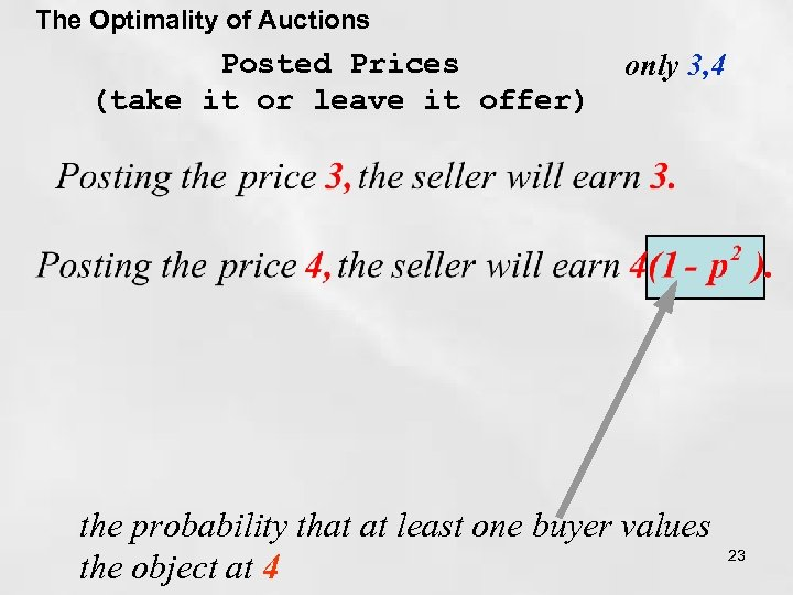 The Optimality of Auctions Posted Prices (take it or leave it offer) only 3,