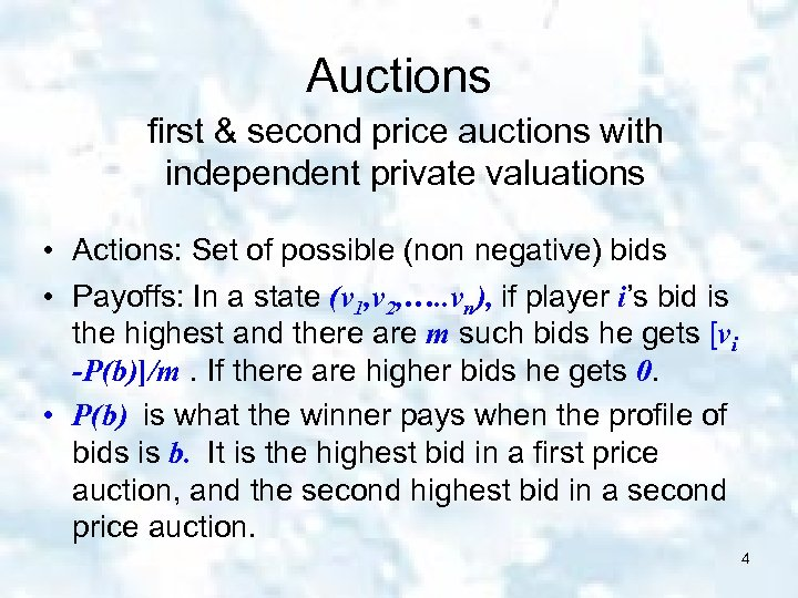 Auctions first & second price auctions with independent private valuations • Actions: Set of