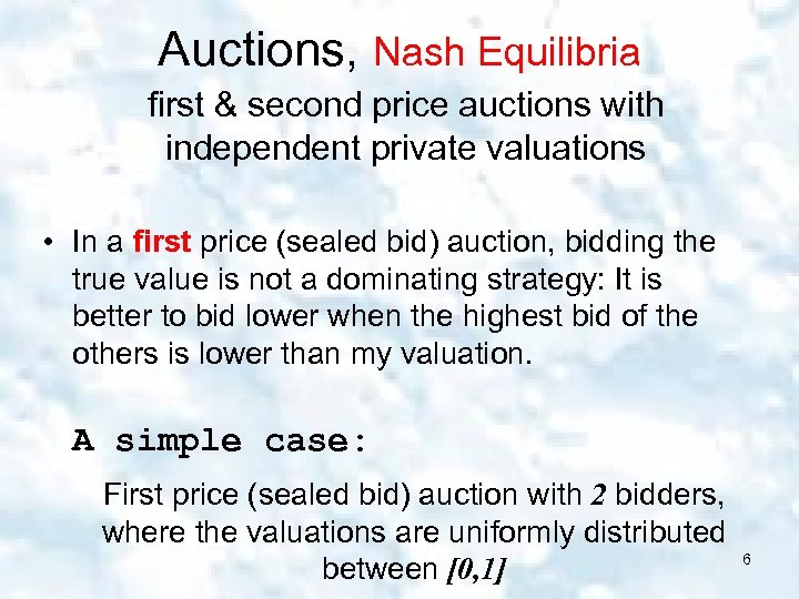 Auctions, Nash Equilibria first & second price auctions with independent private valuations • In