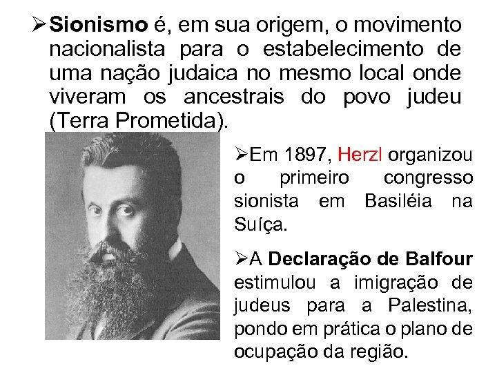 Ø Sionismo é, em sua origem, o movimento nacionalista para o estabelecimento de uma