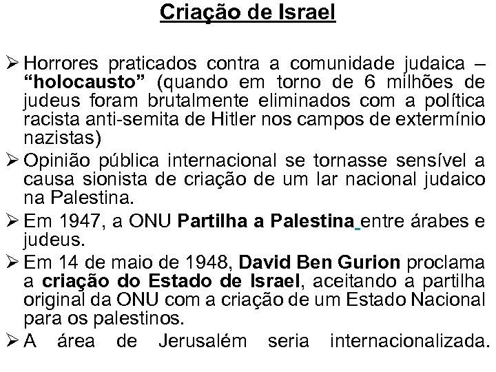 """Criação de Israel Ø Horrores praticados contra a comunidade judaica – """"holocausto"""" (quando em"""