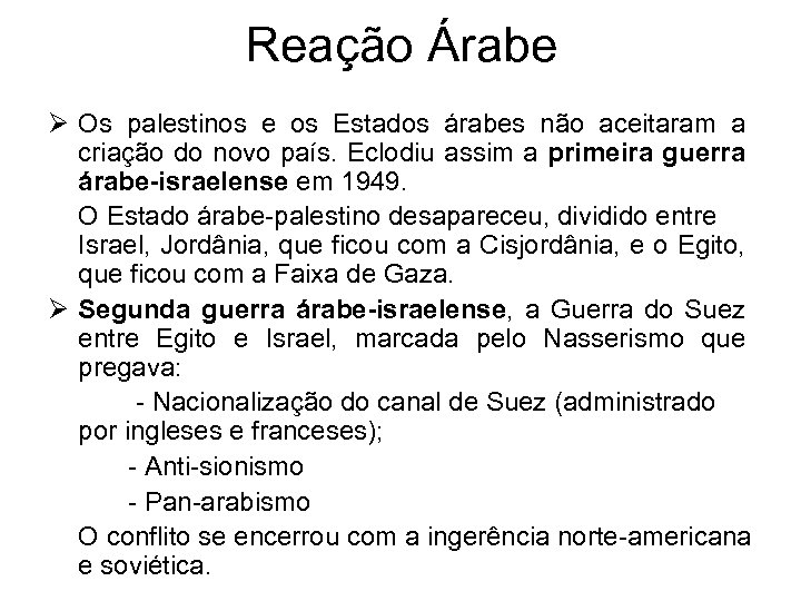 Reação Árabe Ø Os palestinos e os Estados árabes não aceitaram a criação do