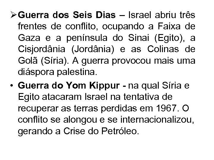 Ø Guerra dos Seis Dias – Israel abriu três frentes de conflito, ocupando a
