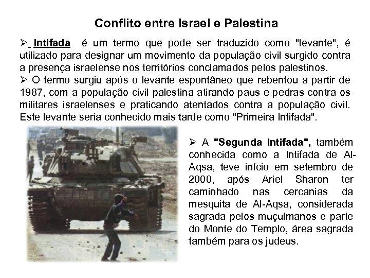 Conflito entre Israel e Palestina Ø Intifada é um termo que pode ser traduzido