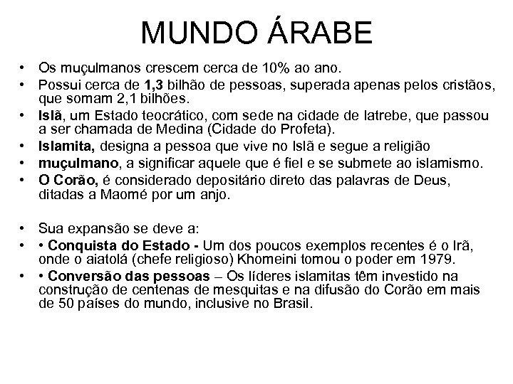 MUNDO ÁRABE • Os muçulmanos crescem cerca de 10% ao ano. • Possui cerca